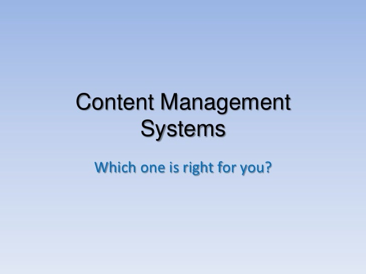 Content Management     Systems Which one is right for you?