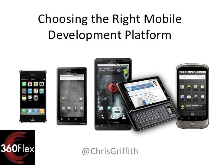 Choosing the Right Mobile Development Platform       @ChrisGriffith