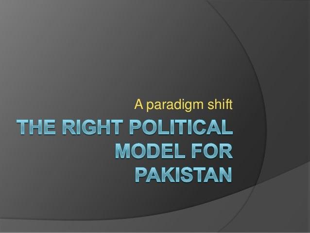 Choosingtherightpoliticalmodelforpakistan 130118125219-phpapp02