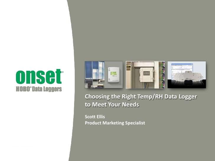 Choosing the Right Temp/RH Data Loggerto Meet Your NeedsScott EllisProduct Marketing Specialist