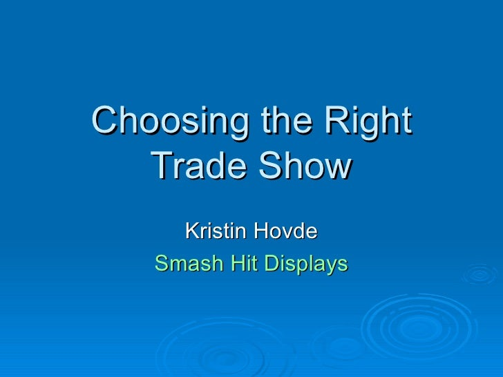 Choosing the Right Trade Show Kristin Hovde Smash Hit Displays