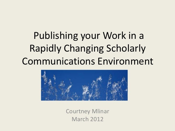 Publishing your Work in a Rapidly Changing Scholarly Communications Environment
