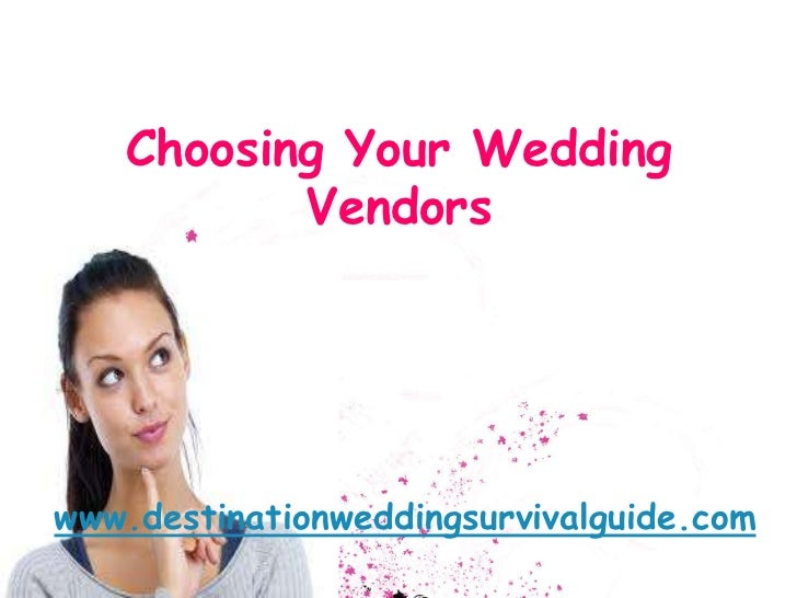 Choosing Your Wedding          Vendorswww.destinationweddingsurvivalguide.com