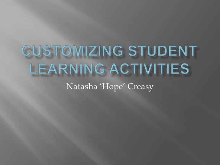 Customizing Student Learning Activities<br />Natasha 'Hope' Creasy<br />
