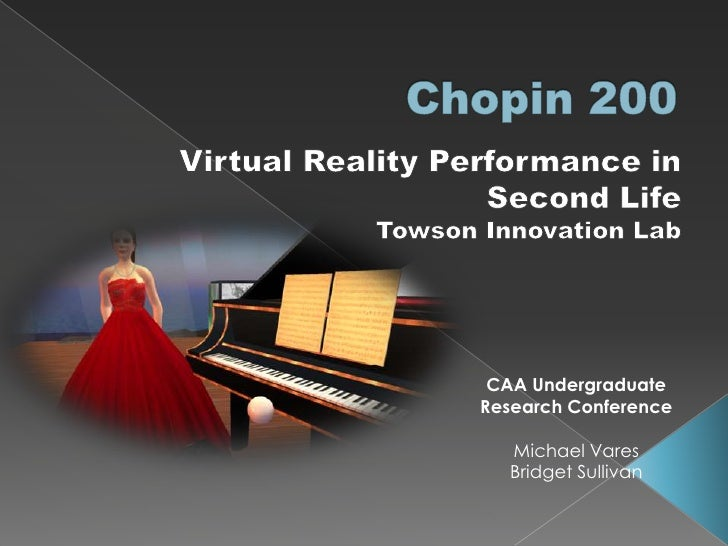 Chopin 200<br />Virtual Reality Performance in <br />Second Life<br />Towson Innovation Lab<br />CAA Undergraduate <br />R...