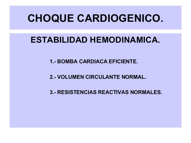 CHOQUE CARDIOGENICO.ESTABILIDAD HEMODINAMICA.1.- BOMBA CARDIACA EFICIENTE.2.- VOLUMEN CIRCULANTE NORMAL.3.- RESISTENCIAS R...
