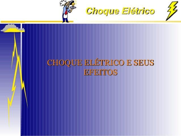 Choque ElétricoChoque Elétrico CHOQUE ELÉTRICO E SEUSCHOQUE ELÉTRICO E SEUS EFEITOSEFEITOS