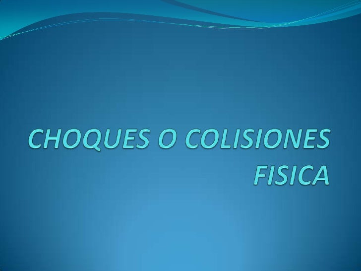 Choques o colisiones fisica