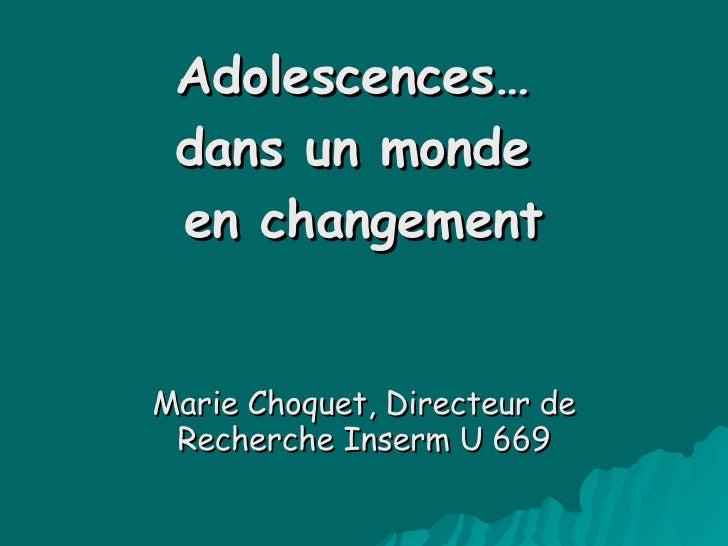 Adolescences…  dans un monde  en changement Marie Choquet, Directeur de Recherche Inserm U 669