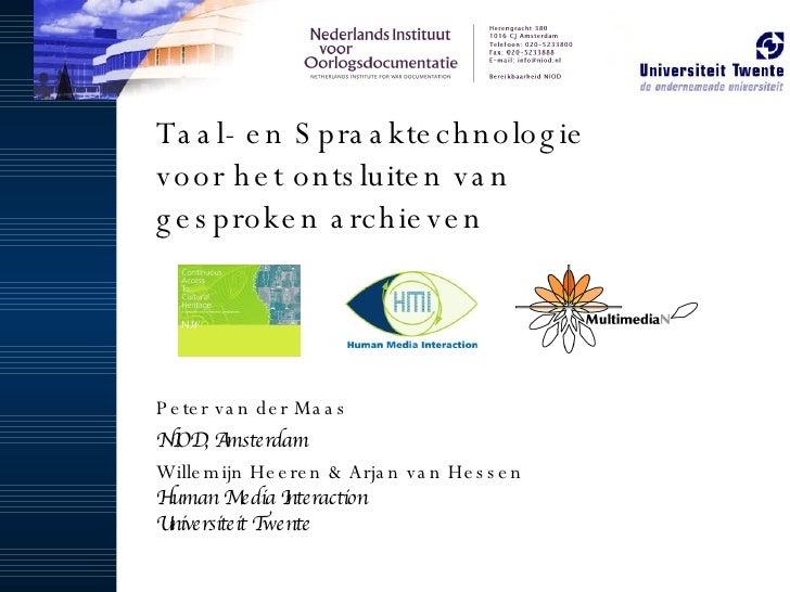 Taal- en Spraaktechnologie  voor het ontsluiten van  gesproken archieven Peter van der Maas NIOD, Amsterdam Willemijn Heer...