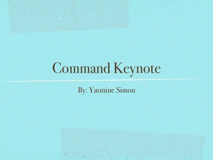 Command Keynote   By: Yasmine Simon