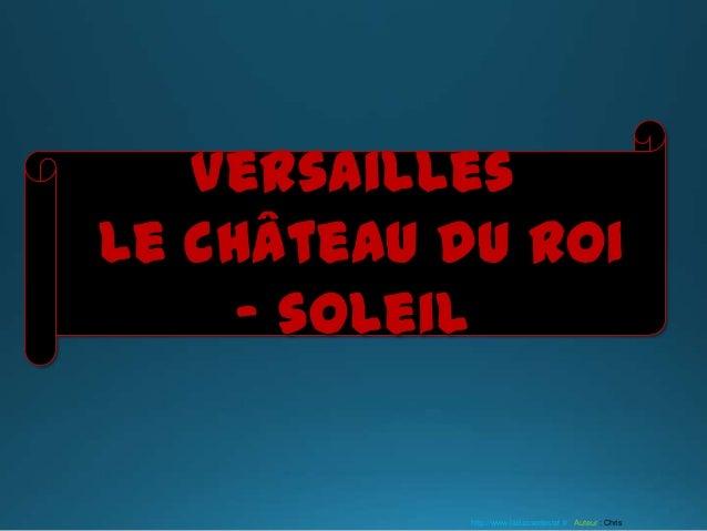 Versailles le château du Roi – soleil http://www.laclassedestef.fr Auteur : Chris