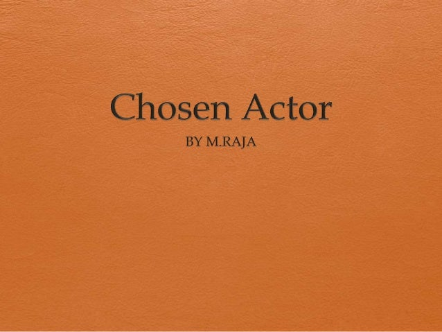 Chosen Actor - Justification By M.Raja