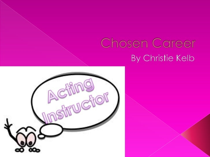 Chosen Career<br />By Christie Kelb<br />Acting Instructor<br />