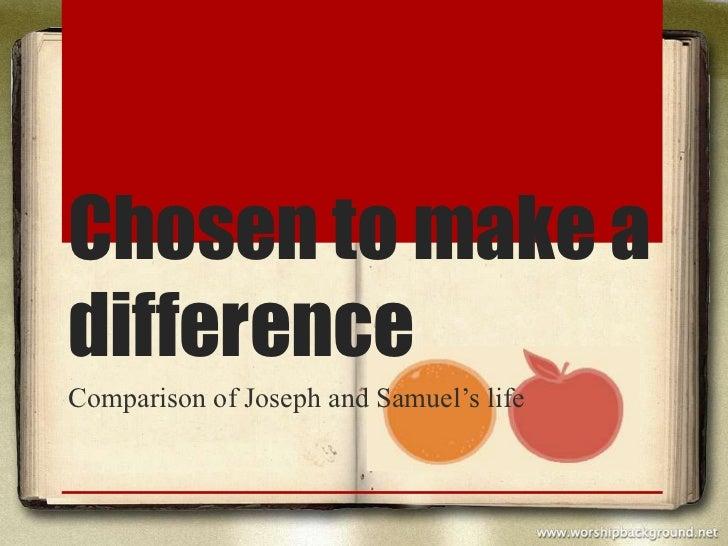 Chosen to make adifferenceComparison of Joseph and Samuel's life