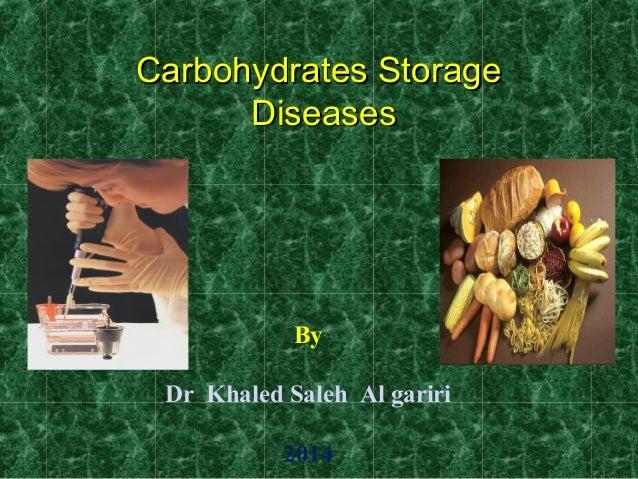 Carbohydrates StorageCarbohydrates Storage DiseasesDiseases By Dr Khaled Saleh Al gariri 2014
