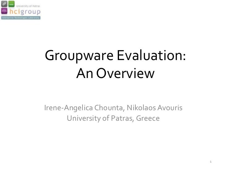 Groupware Evaluation:    An OverviewIrene-Angelica Chounta, Nikolaos Avouris       University of Patras, Greece           ...