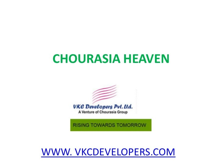 CHOURASIA HEAVENWWW. VKCDEVELOPERS.COM