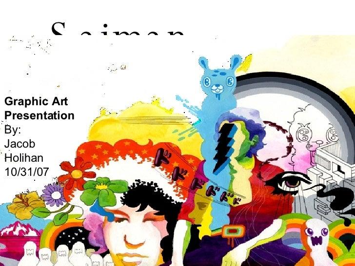 Saiman  Chow  Graphic Art Presentation By: Jacob Holihan 10/31/07