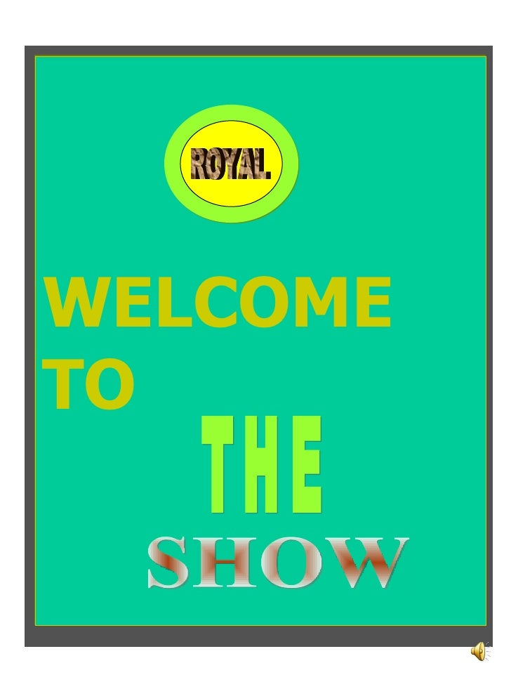 WELCOME TO SHOW THE ROYAL