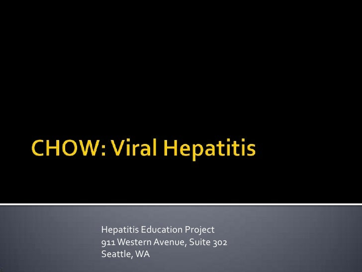 CHOW: Viral Hepatitis<br />Hepatitis Education Project<br />911 Western Avenue, Suite 302<br />Seattle, WA<br />