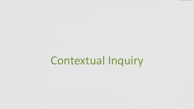 Contextual	   Inquiry