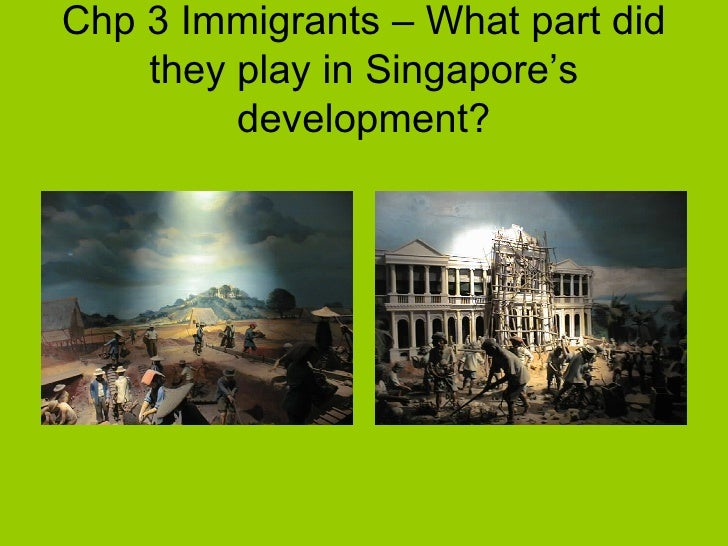 Chp 3 Immigrants – What part did they play in Singapore's development?