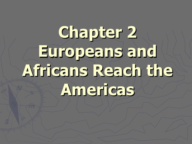 Chapter 2  Europeans andAfricans Reach the     Americas