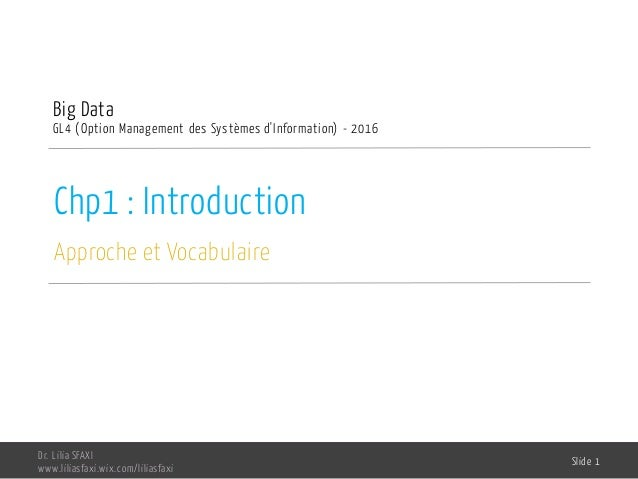 Chp1 : Introduction Approche et Vocabulaire Big Data GL4 (Option Management des Systèmes d'Information) - 2016 Dr. Lilia S...