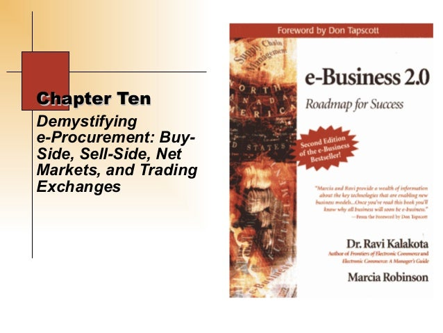 Chapter TenDemystifyinge-Procurement: Buy-Side, Sell-Side, NetMarkets, and TradingExchanges
