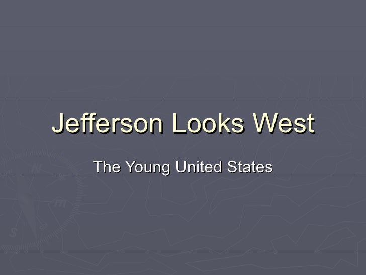 Jefferson Looks West The Young United States