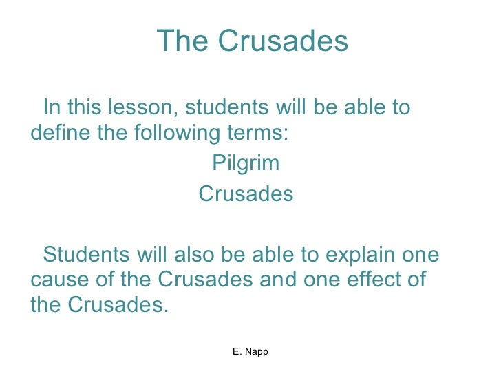The Crusades In this lesson, students will be able to define the following terms: Pilgrim Crusades Students will also be a...