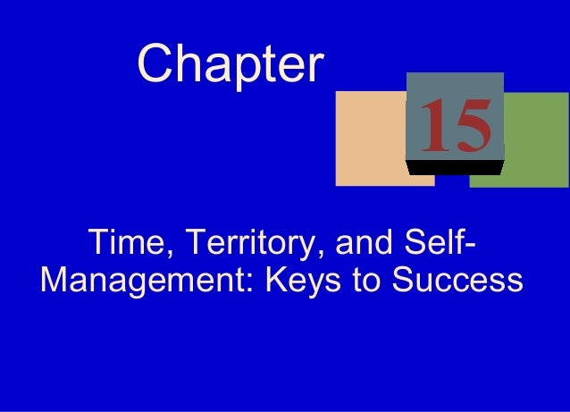 Time, Territory, and Self- Management: Keys to Success Chapter 15