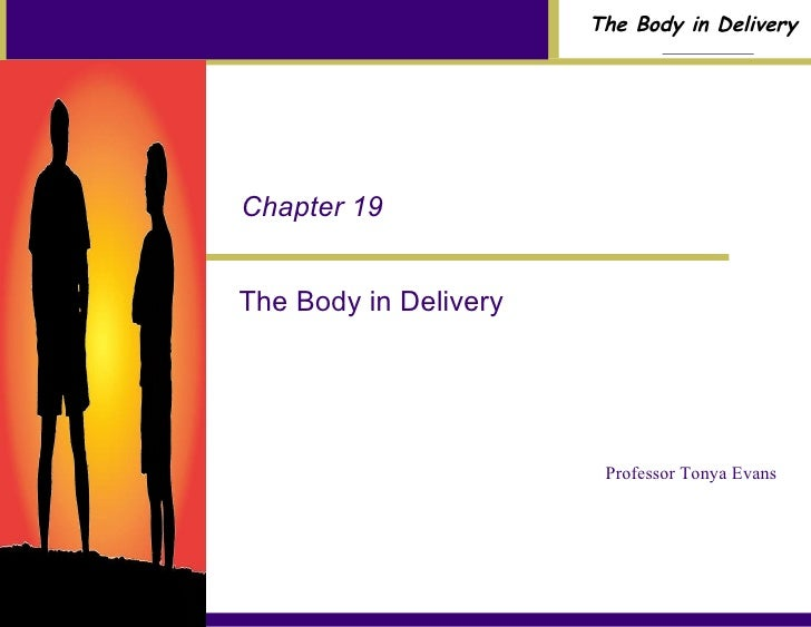 The Body in Delivery Chapter 19 Professor Tonya Evans