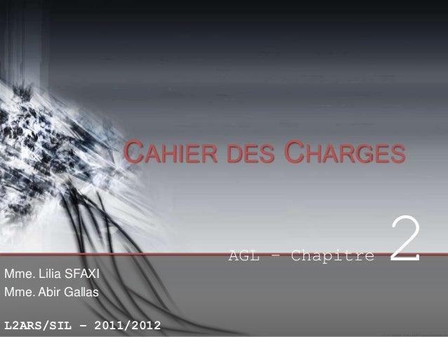 CAHIER DES CHARGES  AGL – Chapitre Mme. Lilia SFAXI Mme. Abir Gallas L2ARS/SIL – 2011/2012  2