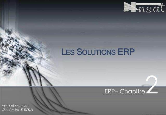 LES SOLUTIONS ERP  ERP– Chapitre Dr. Lilia SFAXI Dr. Amine DRIRA  2