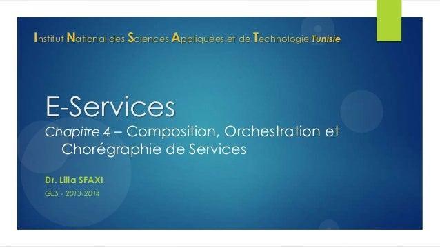 Institut National des Sciences Appliquées et de Technologie Tunisie  E-Services  Chapitre 4 – Composition, Orchestration e...