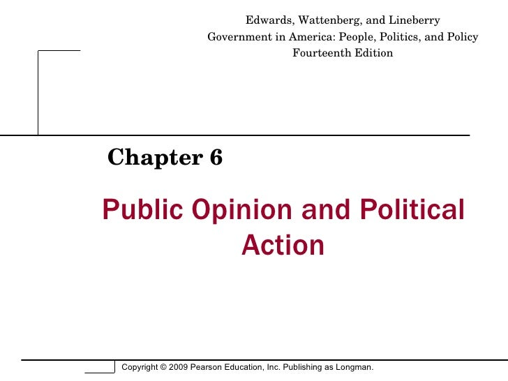 Public Opinion and Political Action Chapter 6 Edwards, Wattenberg, and Lineberry Government in America: People, Politics, ...