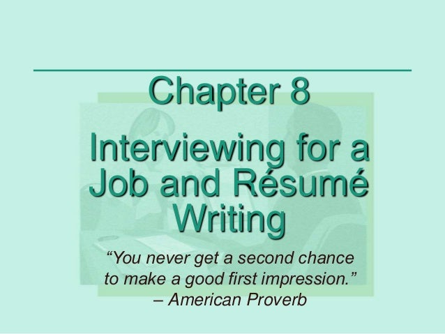 """Chapter 8 Interviewing for a Job and Résumé Writing """"You never get a second chance to make a good first impression."""" – Ame..."""