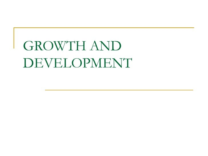 GROWTH ANDDEVELOPMENT