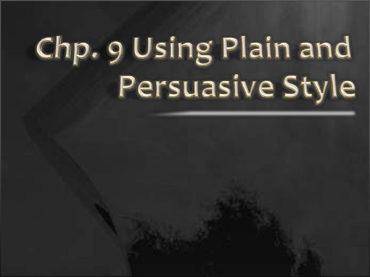 Chp. 9 Using Plain and Persuasive Style<br />