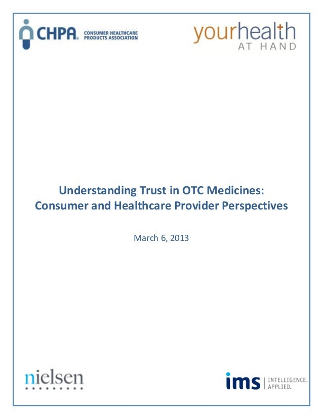 Understanding Trust in OTC Medicines:Consumer and Healthcare Provider Perspectives                 March 6, 2013