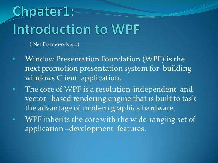 (.Net Framework 4.0)•   Window Presentation Foundation (WPF) is the    next promotion presentation system for building    ...