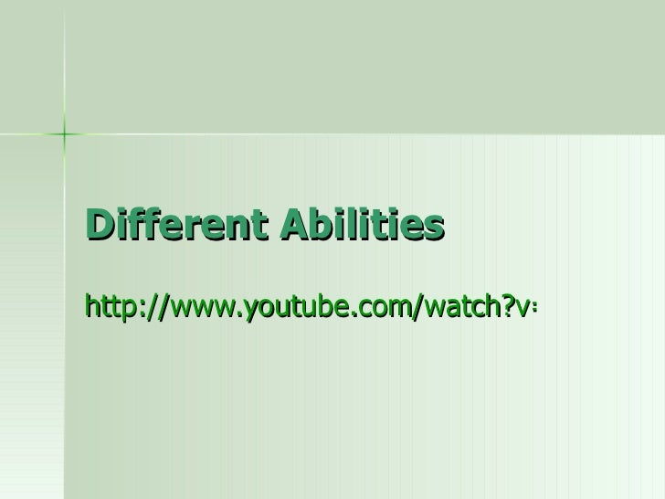 Different Abilitieshttp://www.youtube.com/watch?v=n3_lb_PlJ