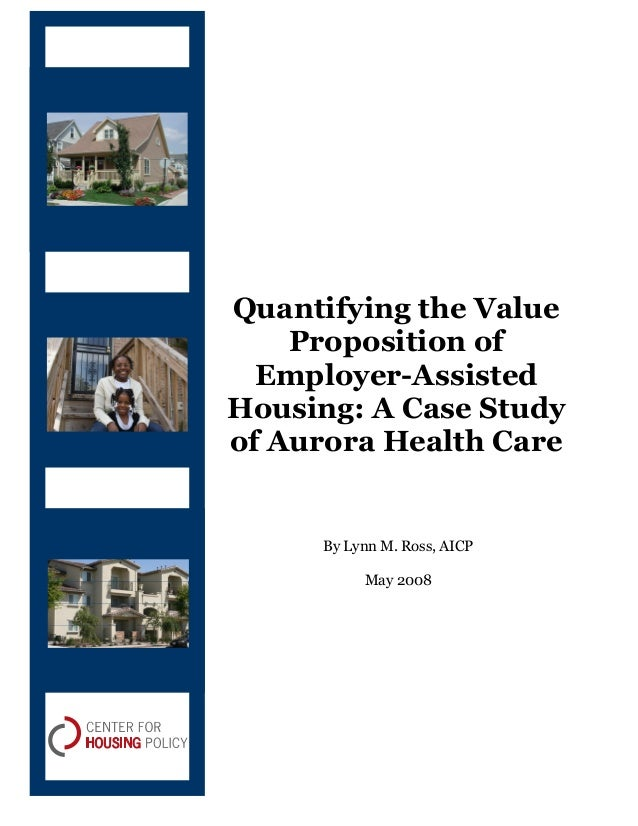 Quantifying the Value Proposition of Employer-Assisted Housing: A Case Study of Aurora Health Care By Lynn M. Ross, AICP M...