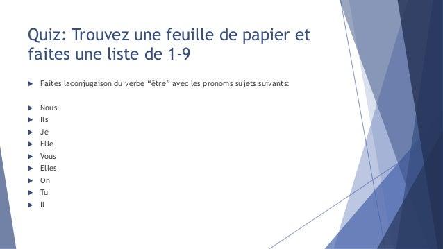 """Quiz: Trouvez une feuille de papier et faites une liste de 1-9  Faites laconjugaison du verbe """"être"""" avec les pronoms suj..."""
