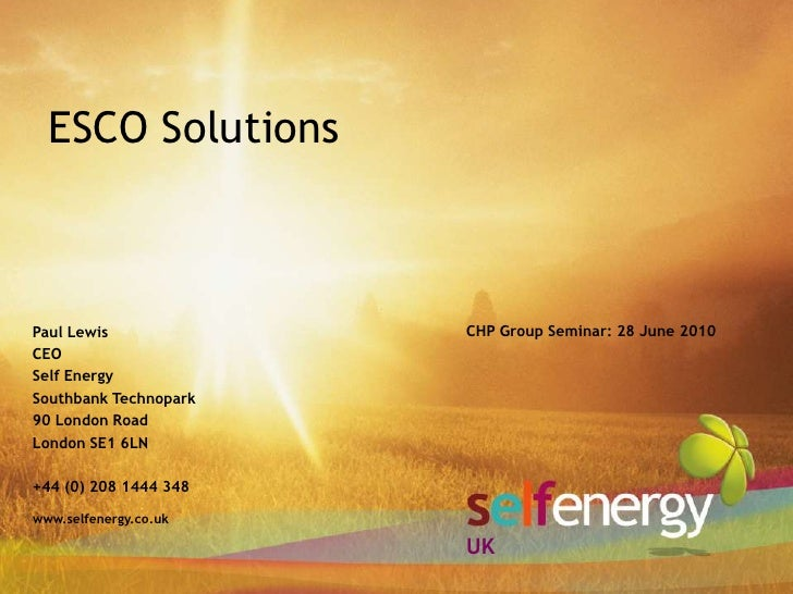ESCO Solutions<br />Paul Lewis<br />CEO<br />Self Energy<br />Southbank Technopark<br />90 London Road<br />London SE1 6LN...