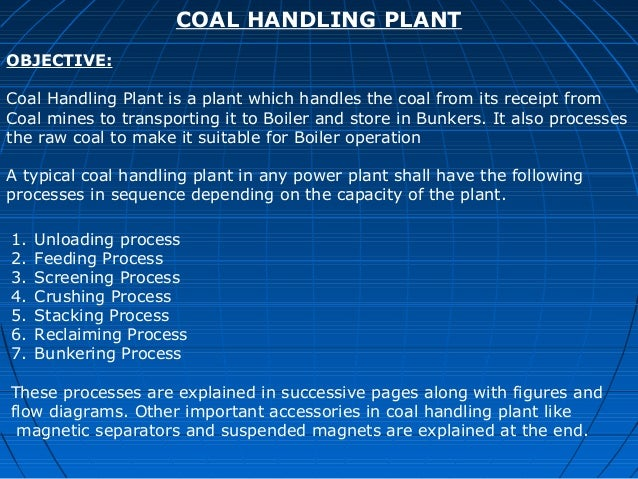 COAL HANDLING PLANTOBJECTIVE:Coal Handling Plant is a plant which handles the coal from its receipt fromCoal mines to tran...