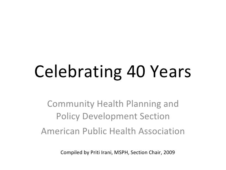 Celebrating 40 Years Community Health Planning and Policy Development Section American Public Health Association Compiled ...