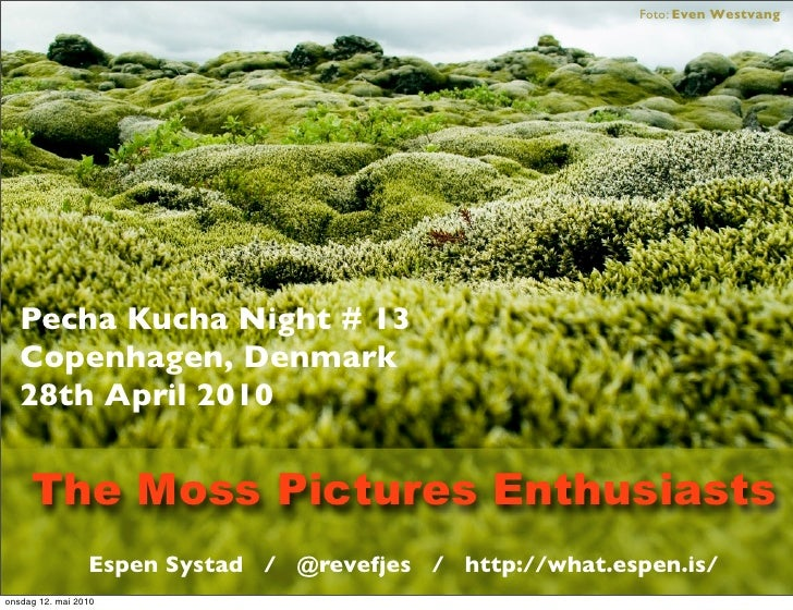 Foto: Even Westvang        Pecha Kucha Night # 13    Copenhagen, Denmark    28th April 2010        The Moss Pictures Enthu...
